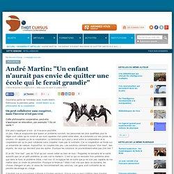 """1 - André Martin: """"Un enfant n'aurait pas envie de quitter une école qui le ferait grandir"""""""