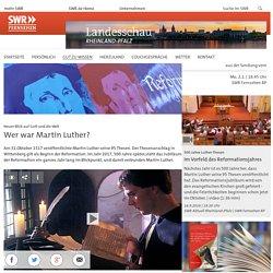 Neuer Blick auf Gott und die Welt: Wer war Martin Luther?