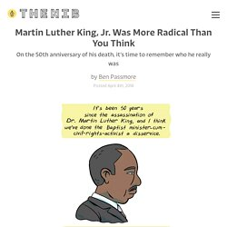 Martin Luther King, Jr. Was More Radical Than You Think - by Ben Passmore