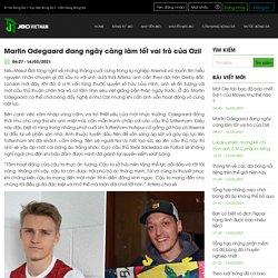 Martin Odegaard đang ngày càng làm tốt vai trò của Ozil-