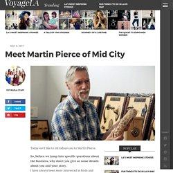 Meet Martin Pierce of Mid City - Voyage LA Magazine