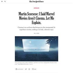 Martin Scorsese: I Said Marvel Movies Aren't Cinema. Let Me Explain.