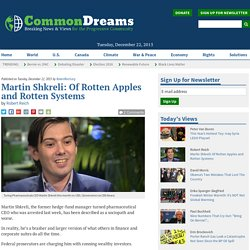 Martin Shkreli: Of Rotten Apples and Rotten Systems