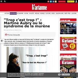 """""""Trop c'est trop !"""" : Martine Aubry ou le syndrome de la murène"""