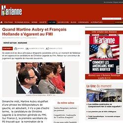 Quand Martine Aubry et François Hollande s'égarent au FMI