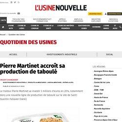 Pierre Martinet accroît sa production de taboulé - Quotidien des Usines