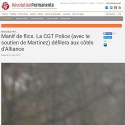Manif de flics. La CGT Police (avec le soutien de Martinez) défilera aux côtés d'Alliance