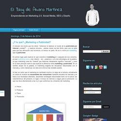 El Blog de Álvaro Martínez: ¿Y tu qué? ¿Marketing o Publicidad?