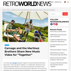 """Carnage and the Martinez Brothers Share New Music Video for """"Together"""""""