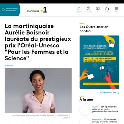 Un parcours hors du commun: La martiniquaise Aurélie Boisnoir lauréate du prestigieux prix l'Oréal-Unes...