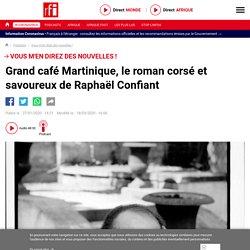 Podcast : Vous m'en direz des nouvelles ! - Grand café Martinique, le roman corsé et savoureux de Raphaël Confiant...
