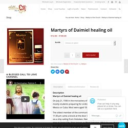 Martyrs of Daimiel healing oil - A Blessed Call to Love