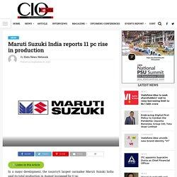 Maruti Suzuki India reports 11 pc rise in production - Elets CIO