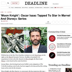 Marvel Taps Oscar Isaac To Star in 'Moon Knight' Series'