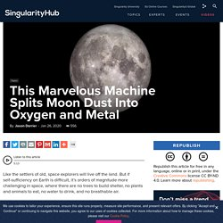 This Marvelous Machine Splits Moon Dust Into Oxygen and Metal