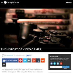 MaryFurrow - THE HISTORY OF VIDEO GAMES