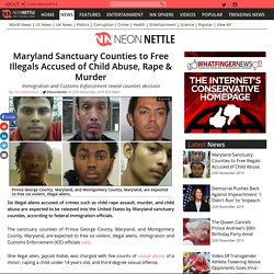 Maryland Sanctuary Counties to Free Illegals Accused of Child Abuse, Rape & Murder