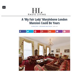 A 'My Fair Lady' Marylebone London Mansion Could Be Yours
