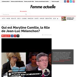 Qui est Maryline Camille, la fille de Jean-Luc Mélenchon?