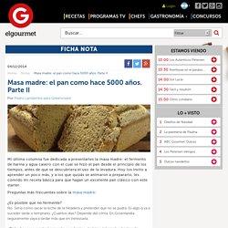 Masa madre: el pan como hace 5000 años. Parte II