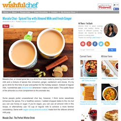 Masala Chai - Spiced Tea with Almond Milk and Fresh Ginger - Wishful Chef