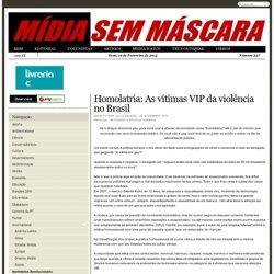 Homolatria: As vítimas VIP da violência no Brasil