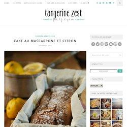 Cake au mascarpone et citron -Tangerine Zest