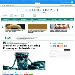 Mensch vs. Maschine, Sharing Economy vs. Industrie 4.0