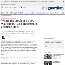 What's the problem if a boy wants to put on a dress or girls act masculine?