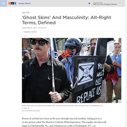 Alt-Right-Related Terms, Defined: Cuck, Masculinist, Cosmopolitan, Ghost Skin