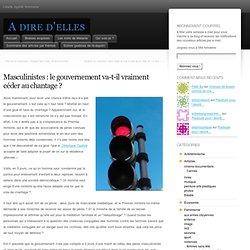 Masculinistes : le gouvernement va-t-il vraiment céder au chantage ?