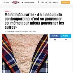 Mélanie Gourarier : «La masculinité contemporaine, c'est se gouverner soi-même pourmieux gouverner les autres»
