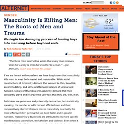 Masculinity Is Killing Men: The Roots of Men and Trauma