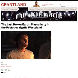 The Last Bro on Earth: Masculinity in the Postapocalyptic Wasteland «