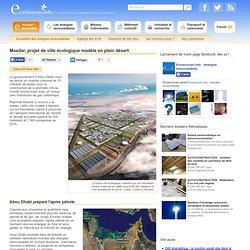 Masdar, projet de ville écologique modèle en plein désert