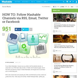 HOW TO: Follow Mashable Channels via RSS, Email, Twitter or Facebook