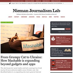 From Grumpy Cat to Ukraine: How Mashable is expanding beyond gadgets and apps