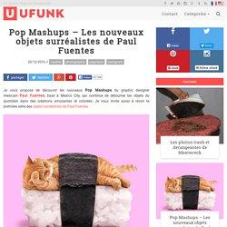 Pop Mashups – Les nouveaux objets surréalistes de Paul Fuentes