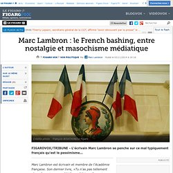 Marc Lambron : le French bashing, entre nostalgie et masochisme médiatique