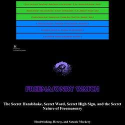 Masonic Secrets: The Secret Handshake, Secret Word, Secret High Sign, and the Secret Nature of Freemasonry