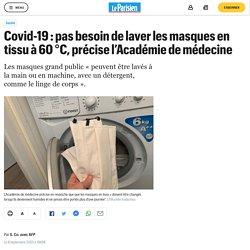 Covid-19 : pas besoin de laver les masques en tissu à 60 °C, précise l'Académie de médecine