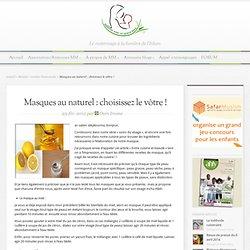 Masques au naturel : choisissez le vôtre ! - M.M Blog – Materner avec un grand Aime