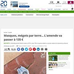 Masques, mégots par terre... L'amende va passer à 135 €
