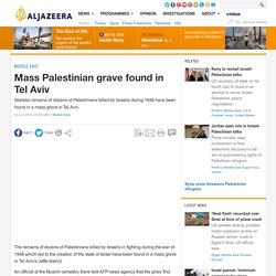Mass Palestinian grave found in Tel Aviv - Middle East