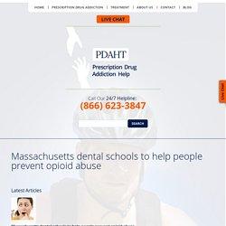 Massachusetts dental schools to help people prevent opioid abuse - Prescription Drug Addiction Help