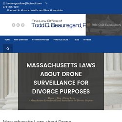 Massachusetts Laws about Drone Surveillance for Divorce Purposes - The Law Offices of Todd D. Beauregard PC