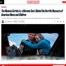 Mexico Mormon Attack: Drug Cartels, LeBaron Sect History Behind the Massacre of American Moms and Children