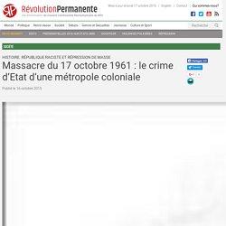 Massacre du 17 octobre 1961 : le crime d'Etat d'une métropole coloniale