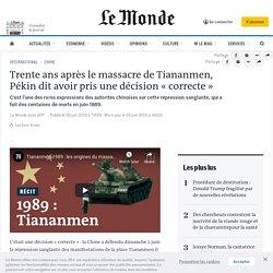 Trente ans après le massacre de Tiananmen, Pékin dit avoir pris une décision «correcte»