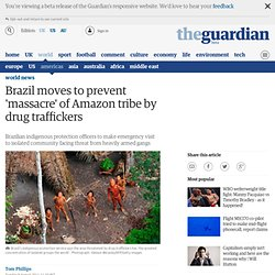 Brazil moves to prevent 'massacre' of Amazon tribe by drug traffickers